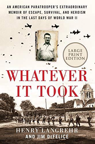 Whatever It Took: An American Paratrooper's Extraordinary Memoir of Escape, Survival, and Heroism in the Last Days of World War II (Large Print)