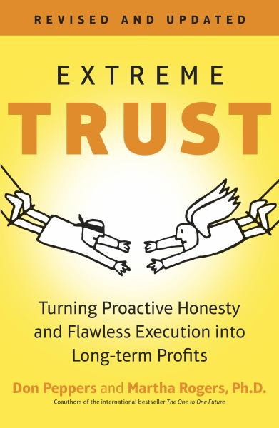 Extreme Trust: Turning Proactive Honesty and Flawless Execution into Long-Term Profits (Revised and Updated Edition)