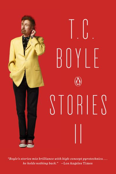 T. C. Boyle Stories II: The Collected Stories of T. Coraghessan Boyle