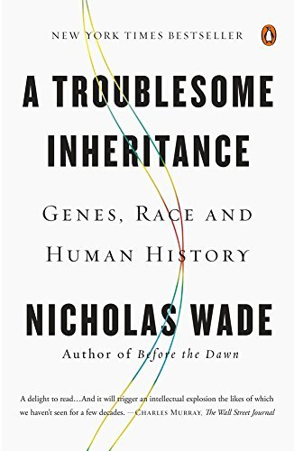 A Troublesome Inheritance: Genes, Race, and Human History