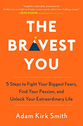 The Bravest You: 5 Steps to Fight Your Biggest Fears, Find Your Passion, and Unlock Your Extraordinary Life