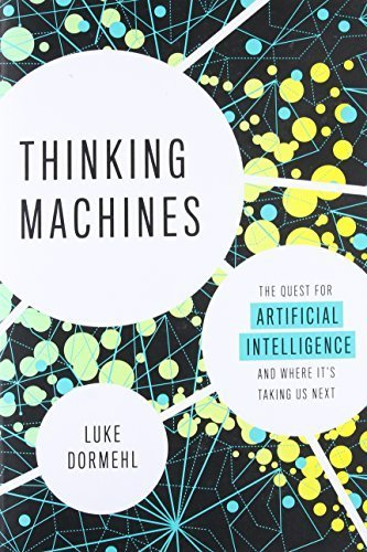 Thinking Machines: The Quest for Artificial Intelligence - and Where It's Taking Us Next