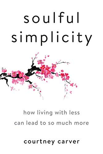 Soulful Simplicity: How Living with Less Can Lead to So Much More