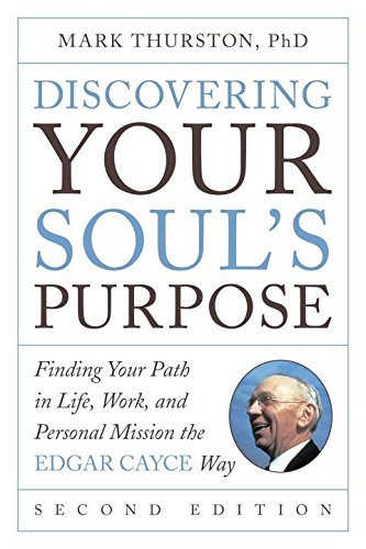Discovering Your Soul's Purpose: Finding Your Path in Life, Work, and Personal Mission the Edgar Cayce Way (Second Edition)
