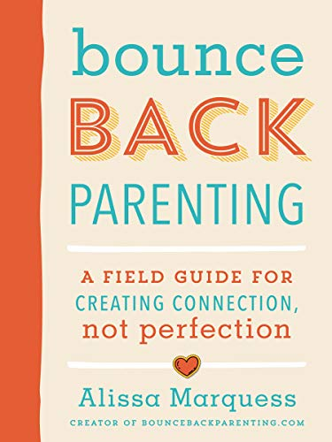 Bounceback Parenting: A Field Guide for Creating Connection, Not Perfection