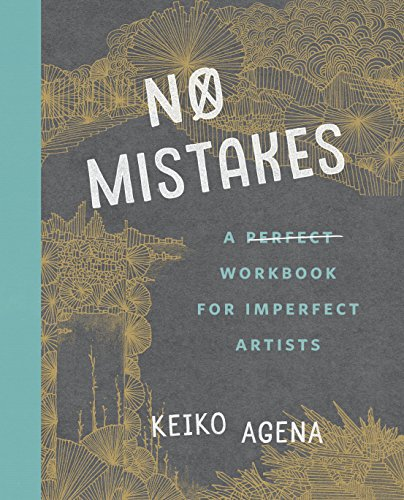 No Mistakes: A Perfect Workbook for Imperfect Artists