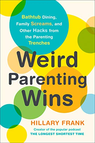 Weird Parenting Wins: Bathtub Dining, Family Screams, and Other Hacks from the Parenting Trenches