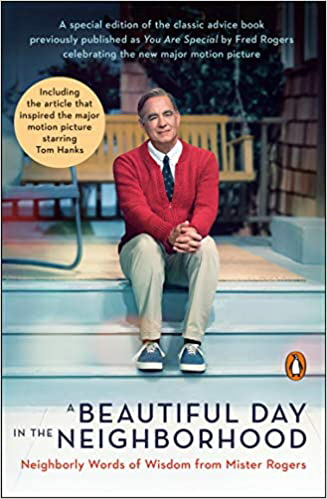 A Beautiful Day in the Neighborhood: Neighborly Words of Wisdom from Mister Rogers (Movie Tie-in)