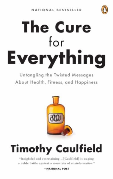The Cure for Everything: Untangling the Twisted Messages About Health, Fitness and Happine