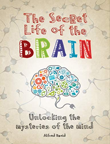 The Secret Life of the Brain: Unlocking the Mysteries of the Mind