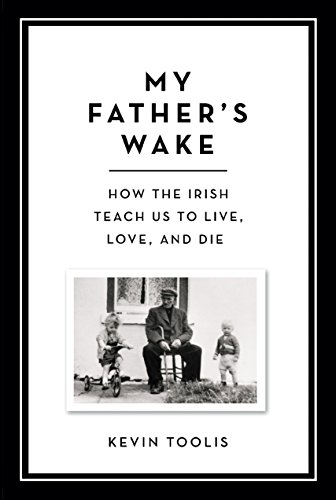 My Father's Wake: How the Irish Teach Us to Live, Love, and Die