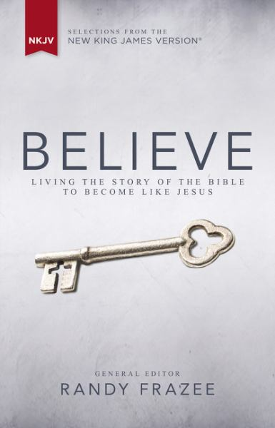 Believe: Living the the Story of the Bible to Become Like Jesus (NKJV)