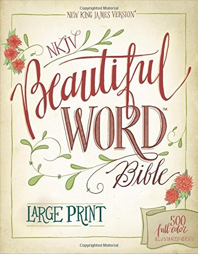 NKJV Beautiful Word Bible (Large Print)