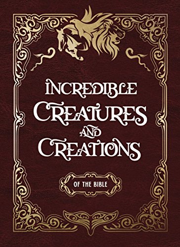 Incredible Creatures and Creations of the Bible