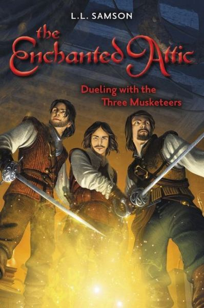 Dueling with the Three Musketeers (Enchanted Attic, Bk. 3)