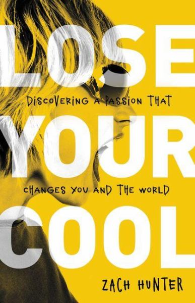 Lose Your Cool: Discovering a Passion That Changes You and the World (Revised Edition)