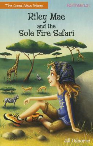 Riley Mae and the Sole Fire Safari (The Good News Shoes Bk. 3)