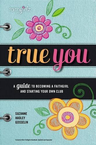 True You: A Guide to Becoming a Faithgirl and Starting Your Own Club (Faithgirlz)