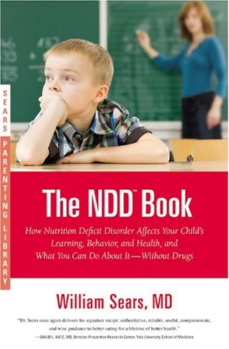 The N.D.D. Book: How Nutrition Deficit Disorder Affects Your Child's Learning, Behavior, and Health, and What You Can Do About It--Without Drugs (Sear