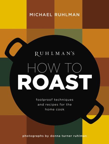 Ruhlman's How to Roast