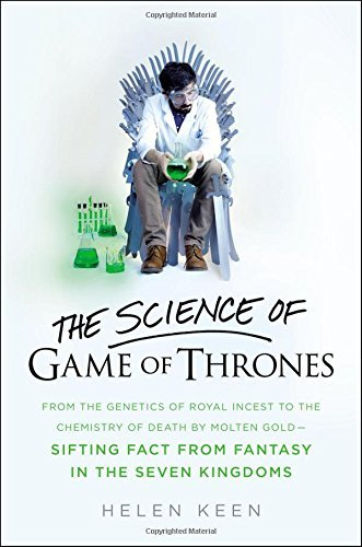 The Science of Game of Thrones: Shifting Fact From Fantasy in the Seven Kingdoms
