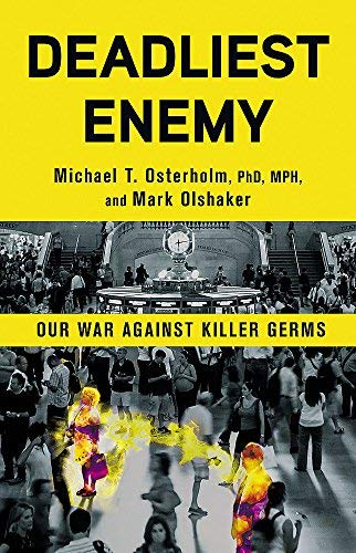 Deadliest Enemy: Our War Against Killer Germs