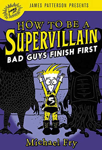 Bad Guys Finish First (How to Be a Supervillian, Bk. 3)