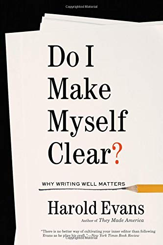 Do I Make Myself Clear? A Practical Guide to Writing Well in the Modern Age