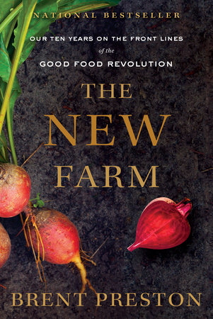 The New Farm: Our Ten Years on the Front Lines of the Good Food Reolution