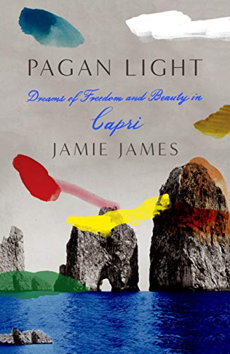 Pagan Light: Dreams of Freedom and Beauty in Capri