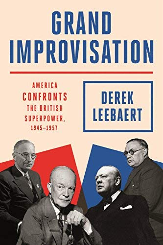 Grand Improvisation: America Confronts the British Superpower, 1945-1957