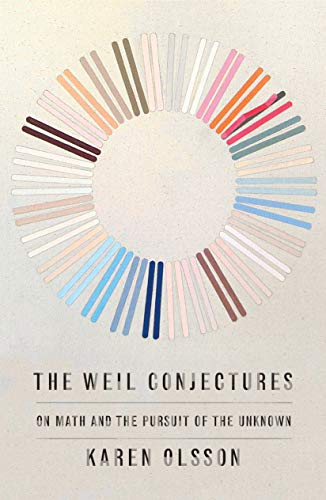 The Weil Conjectures: On Math and the Pursuit of the Unknown