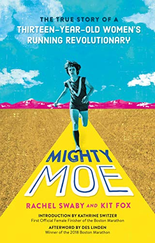 Mighty Moe: The True Story of a Thirteen-Year-Old Women's Running Revolutionary