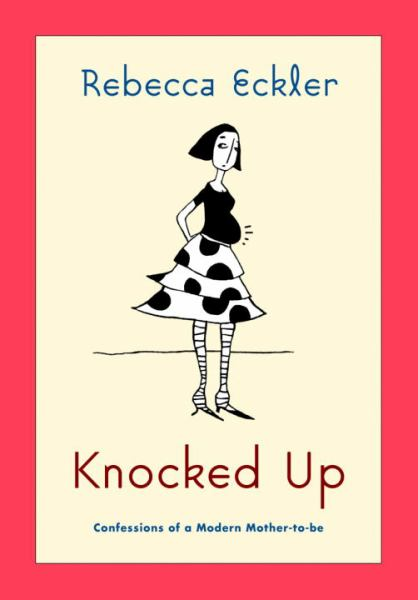 Knocked Up : Confessions of an Unlikely Mother-to-Be