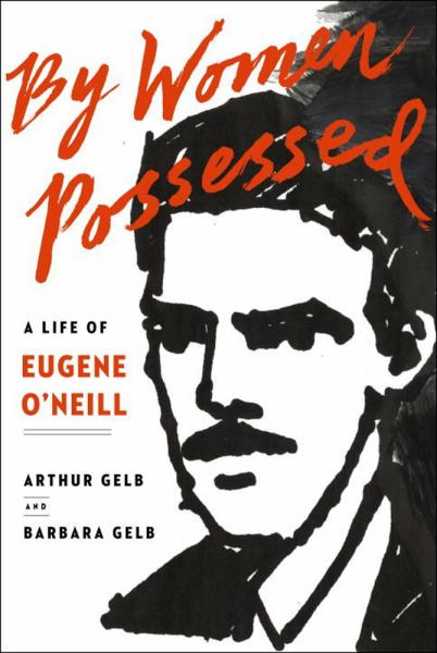 By Women Possessed:  A Life of Eugene O'Neill