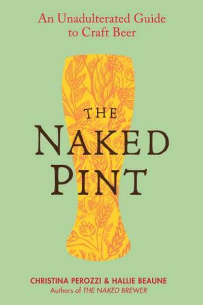 The Naked Pint: An Unadulterated Guide to Draft Beer