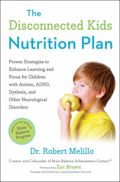 The Disconnected Kids Nutrition Plan:  Proven Strategies to Enhance Learning and Focus for Children with Autism, ADHD, Dyslexia, and Other Neurologica