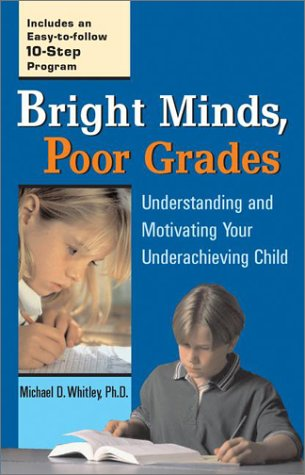 Bright Minds, Poor Grades: Understanding and Motivating Your Underachieving Child (Paperback)