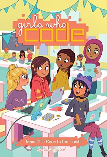 Team BFF: Race to the Finish! (Girls Who Code, Bk. 2)