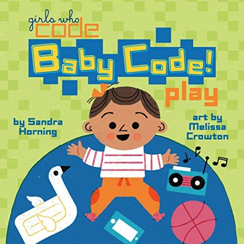 Baby Code! Play (Girls Who Code)