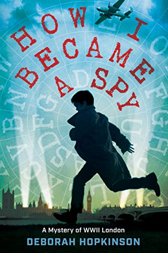 How I Became a Spy: A Mystery of WWII London