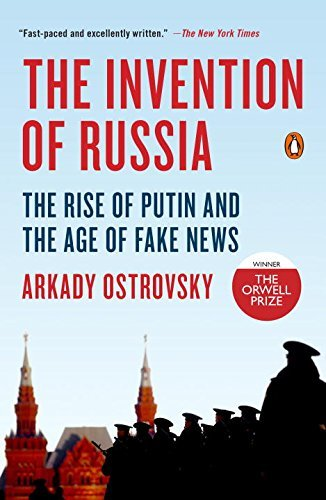 The Invention of Russia: The Rise of Putin and the Age of Fake News