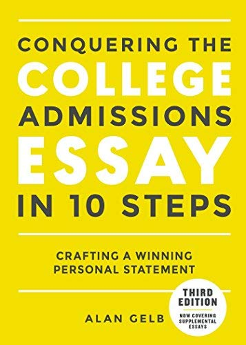 Conquering the College Admissions Essay in 10 Steps: Crafting a Winning Personal Statement (Third Edtion)