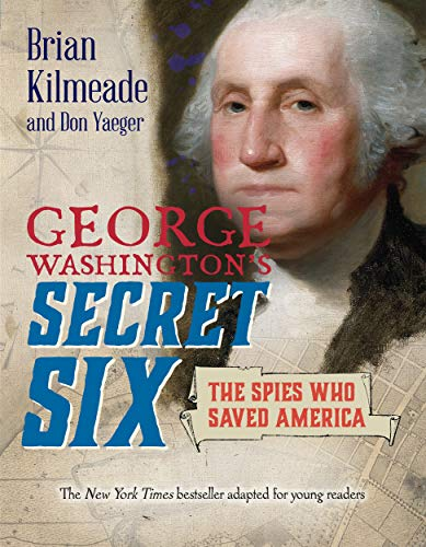 George Washington's Secret Six: The Spies Who Saved America