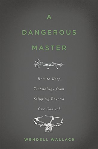 A Dangerous Master: How to Keep Technology from Slipping Beyond Our Control