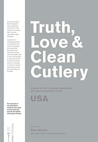 Truth, Love & Clean Cutlery: The Truly Exemplary Restaurants & Food Experiences of the USA 2018/19 (Truth, Love & Cutlery)