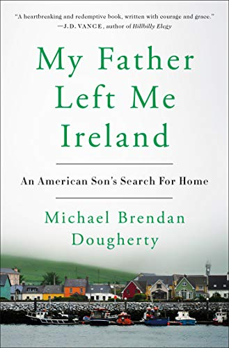 My Father Left Me Ireland: An American Son's Search For Home