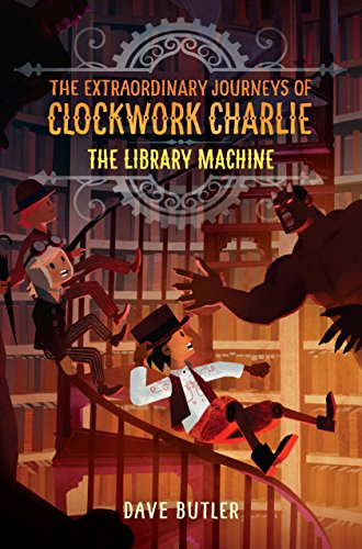 The Library Machine (The Extraordinary Journeys of Clockwork Charlie, Bk. 3)