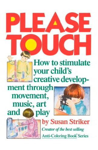 Please Touch: How to Stimulate Yuor Child's Creative  Development Through Movement, Music, Art and Play