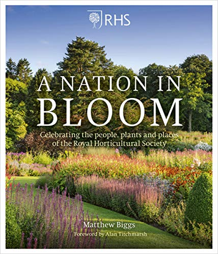 A Nation in Bloom: Celebrating the People, Plants and Places of the Royal Horticultural Society (RHS)